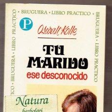 Libros de segunda mano: TU MARIDO ESES DESCONOCIDO - OSWALT KOLLE - BRUGUERA. Lote 56507133