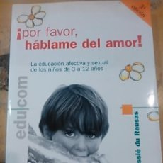 Libros de segunda mano: ¡POR FAVOR, HÁBLAME DEL AMOR!. LA EDUCACIÓN AFECTIVA Y SEXUAL DE LOS NIÓS DE 3 A 12 AÑOS (MADRID, 20. Lote 56648766