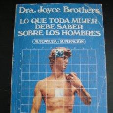 Libros de segunda mano: LO QUE TODA MUJER DEBE SABER SOBRE LOS HOMBRES - BROTHERS, JOYCE.AUTOAYUDA Y SUPERACIÓN.FEMINISMO.. Lote 57273574