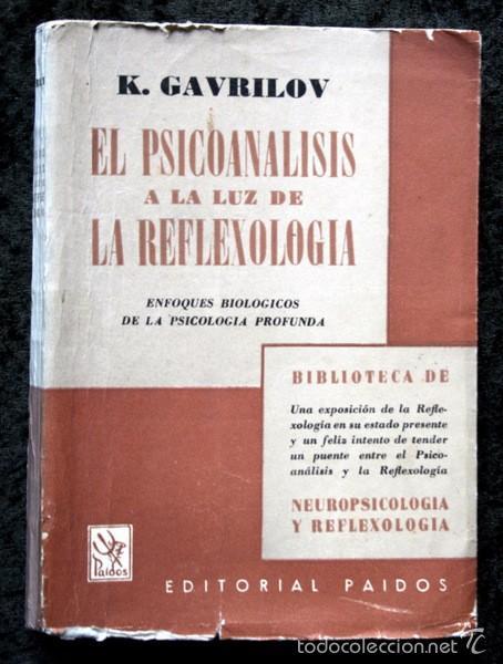 EL PSICOANALISIS A LA LUZ DE LA REFLEXOLOGIA - K. GAVRILOV - 1953 - PAIDOS - BUENOS AIRES (Libros de Segunda Mano - Pensamiento - Psicología)