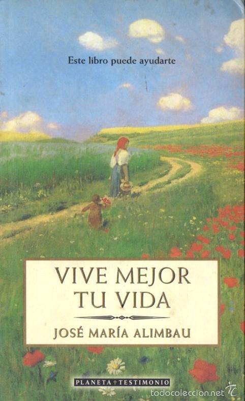ALIMBAU : VIVE MEJOR TU VIDA (PLANETA, 1999) (Libros de Segunda Mano - Pensamiento - Psicología)