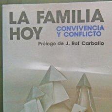 Libros de segunda mano: LA FAMILIA HOY - CONVIVENCIA Y CONFLICTO PRÓLOGO J ROF CARBALLO. Lote 57842526