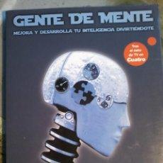 Libros de segunda mano: GENTE DE MENTE -MEJORA Y DESARROLLA TU INTELIGENCIA DIVIRTIÉNDOTE. Lote 57927024