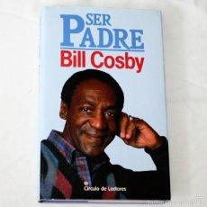 Libros de segunda mano: SER PADRE - BILL COSBY - CIRCULO DE LECTORES - EDICIONES URANO - 1986. Lote 58297536
