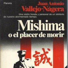 Libros de segunda mano: JUAN ANTONIO VALLEJO-NÁJERA, MISHIMA O EL PLACER DE MORIR. EDITORIAL PLANETA, COLECCIÓN DOCUMENTO.. Lote 58487268