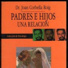 Libros de segunda mano: PADRES E HIJOS - UNA RELACION - DR. JOAN CORBELLA ROIG *. Lote 58500172
