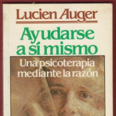 Libros de segunda mano: AYUDARSE A SÍ MISMO UNA PSICOTERAPIA MEDIANTE LA RAZÓN LUCIEN AUGER 144 PAG AÑO 1987 LE250. Lote 58524117