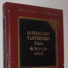 Libros de segunda mano: LO MASCULINO Y LO FEMENINO - CRISIS DE LA PAREJA ACTUAL - ALICIA RUIZ ESTEBAN. Lote 59035650