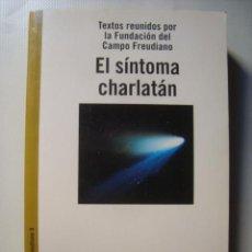 Libros de segunda mano: EL SÍNTOMA CHARLATÁN - FUNDACIÓN DEL CAMPO FREUDIANO (PAIDÓS, 1998). ¡RARO! JUDITH MILLER. Lote 59160180