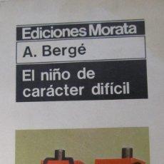 Libros de segunda mano: EL NIÑO DE CARÁCTER DIFÍCIL DE A. BERGÉ (MORATA). Lote 59168590