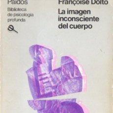 Libros de segunda mano: DOLTO : LA IMAGEN INCONSCIENTE DEL CUERPO (PAIDÓS, 1986). Lote 59592531