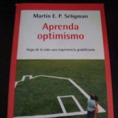 Libros de segunda mano: APRENDA OPTIMISMO. HAGA DE LA VIDA UNA EXPERIENCIA GRATIFICANTE. MARTIN E.P.SELIGMAN. . Lote 60415227