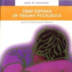 Libros de segunda mano: COMO SUPERAR UN TRAUMA PSICOLOGICO SABOURAUD-SEGUIN, AURORE. Lote 63983223