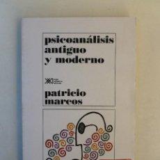 Libros de segunda mano: PSICOANÁLISIS ANTIGUO Y MODERNO - PATRICIO MARCOS - ED. SIGLO XXI. 232PP. Lote 65737670