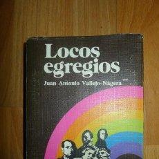 Libros de segunda mano: VALLEJO NÁGERA, JUAN ANTONIO. LOCOS EGREGIOS. Lote 67478229