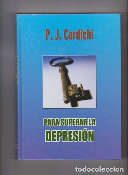 PARA SUPERAR LA DEPRESION - P. J. CARDICHI - PEOPLE FACTORY, ED. 2005 (Libros de Segunda Mano - Pensamiento - Psicología)