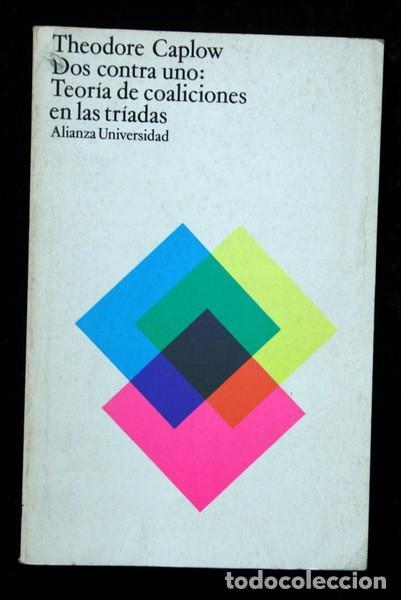 DOS CONTRA UNO: TEORIA DE LAS COALICIONES EN LAS TRIADAS - THEODORE CAPLOW - ALIANZA (Libros de Segunda Mano - Pensamiento - Psicología)