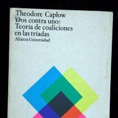 Libros de segunda mano: DOS CONTRA UNO: TEORIA DE LAS COALICIONES EN LAS TRIADAS - THEODORE CAPLOW - ALIANZA. Lote 68491753