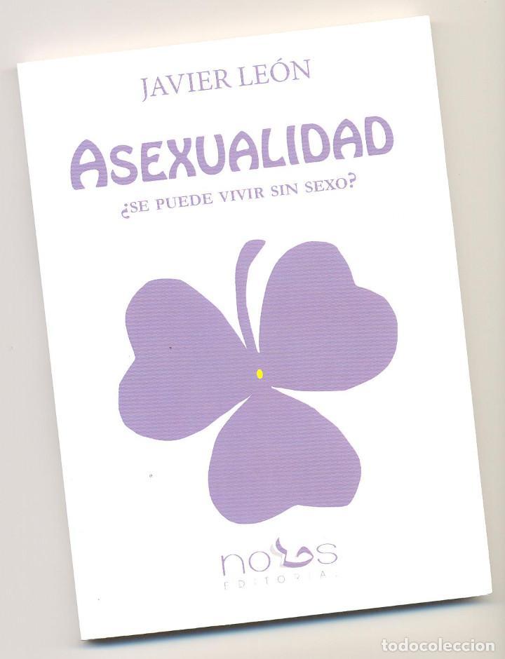 ASEXUALIDAD ¿SE PUEDE VIVIR SIN SEXO? -JAVIER LEÓN- ENVÍO: 2,50 € *. (Libros de Segunda Mano - Pensamiento - Psicología)