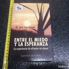 Libros de segunda mano: ENTRE EL MIEDO Y LA ESPERANZA,LA EXPERIENCIA DE AFRONTAR UN CÁNCER / DR. JOSÉ LUIS GUINOT. Lote 69715365