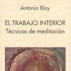 Libros de segunda mano: ANTONIO BLAY EL TRABAJO INTERIOR TÉCNICAS DE MEDITACIÓN,INDIGO. Lote 69853629