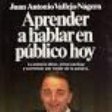 Libros de segunda mano: APRENDER A HABLAR EN PUBLICO. JOSE ANTONIO VALLEJO NAGERA. Lote 133249377