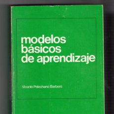 Libros de segunda mano: MODELOS BÁSICOS DE APRENDIZAJE - VICENTE PELECHANO BARBERÁ. Lote 71854767
