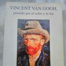 Libros de segunda mano: VINCENT VAN GOGH POSEÍDO POR EL COLOR Y LA LUZ F. VVAA EPILEPSIA ESQUIZOFRENIA. Lote 196238733