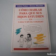 Libros de segunda mano: CÓMO HABLAR PARA QUE SUS HIJOS ESTUDIEN EN CASA Y EN EL COLEGIO - A. FABER Y E. MAZLISH - MEDICI. Lote 73419955