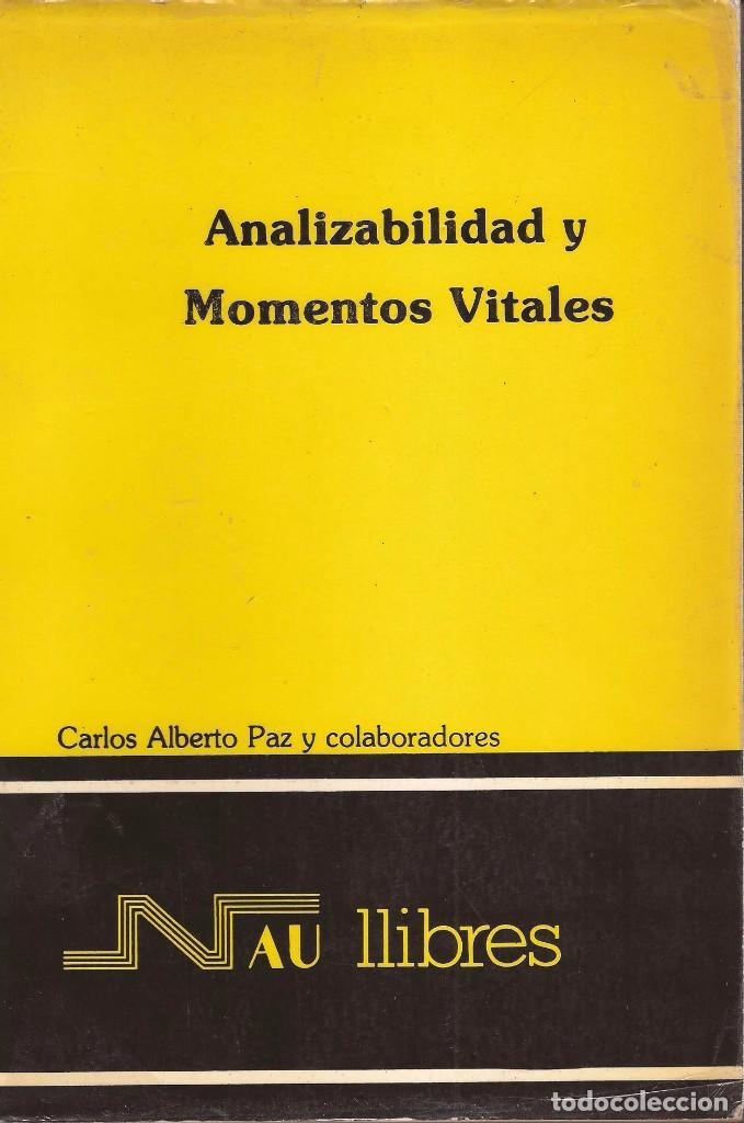 ANALIZABILIDAD Y MOMENTOS VITALES / CARLOS ALBERTO PAZ / NAU LLIBRES / 1980 (Libros de Segunda Mano - Pensamiento - Psicología)