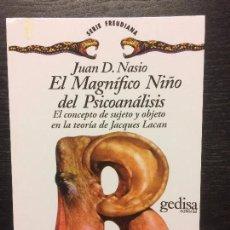 Libros de segunda mano: EL MAGNIFICO NIÑO DEL PSICOANALISIS, JUAN D NASIO. Lote 73949155