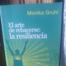 Libros de segunda mano: EL ARTE DE REHACERSE: LA RESILIENCIA , MÓNICA GRUHL. Lote 75430343