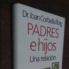 Libros de segunda mano: PADRES E HIJOS, UNA RELACIÒN DR. JOAN CORBELLA ROIG. Lote 77634665
