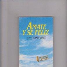 Libros de segunda mano: ÁMATE Y SE FELIZ - ELENA LLANOS - AUTOAYUDA - ED. MENSAJERO 1990. Lote 77905009