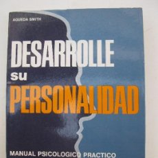Libros de segunda mano: DESARROLLE SU PERSONALIDAD - MANUAL PSICOLÓGICO PRÁCTICO - AGUEDA SMITH - EDITORIAL DE VECCHI.. Lote 78239185