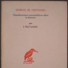 Libros de segunda mano: ROF CARBALLO, J: QUIRON, EL CENTAURO. CONSIDERACIONES PSICOANALÍTICAS SOBRE LA ATARAXIA. Lote 81914900
