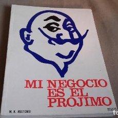 Libros de segunda mano: MI NEGOCIO ES EL PRÓJIMO (M.K. RUSTOMJI) . EDICIONES DEUSTO 1976. Lote 83142484