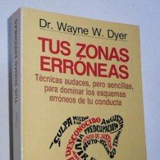 Libros de segunda mano: TUS ZONAS ERRÓNEAS - DR. WAYNE W. DYER (AUTOAYUDA Y SUPERACIÓN, GRIJALBO, 1988). Lote 26632562