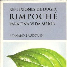 Libros de segunda mano: BERNARD BAUDOUIN-REFLEXIONES DE DUGPA RIMPOCHÉ PARA UNA VIDA MEJOR.LIBROS DE CABECERA,11.LUCIÉRNAGA.. Lote 84608576