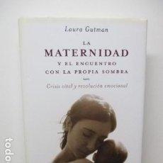 Libros de segunda mano: LA MATERNIDAD Y EL ENCUENTRO CON LA PROPIA SOMBRA, LAURA GUTMAN - DEDICATORIA Y FIRMA DE LA AUTO. Lote 85143552
