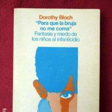 Libros de segunda mano: PARA QUE LA BRUJA NO ME COMA. FANTASÍA Y MIEDO DE LOS NIÑOS AL INFANTICIDIO. DOROTHY BLOCH. 1971. Lote 88369988