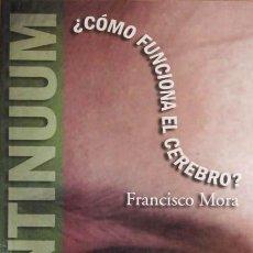 Libros de segunda mano: CONTINUUM. ¿CÓMO FUNCIONA EL CEREBRO?. (NUEVO) - MORA, FRANCISCO. Lote 89542138