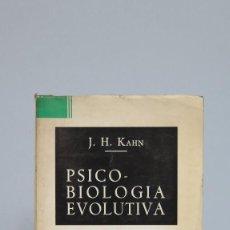Libros de segunda mano: PSICO-BIOLOGÍA EVOLUTIVA. J. H. KAHN. Lote 90107376