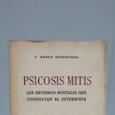 Libros de segunda mano: RARO ! PSICOSIS MITIS. LOS ENFERMOS MENTALES QUE CONSULTAN AL INTERNISTA. F. MARCO MERENCIANO. Lote 90480704