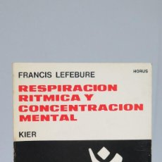 Libros de segunda mano: RESPIRACION RITMICA Y CONCENTRACION MENTAL. FRANCIS LEFEBURE. Lote 90529995
