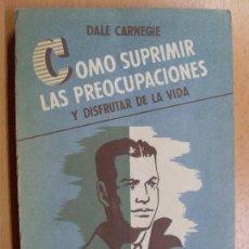 Libros de segunda mano: COMO SUPRIMIR LAS PREOCUPACIONES / DALE CARNEGIE / 9ª EDICIÓN 1953. Lote 90554350