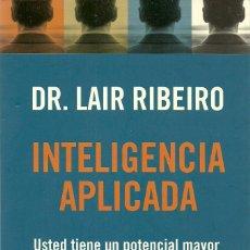 Libros de segunda mano: INTELIGENCIA APLICADA - DOCTOR LAIR RIBEIRO - PLANETA PRACTICOS - 254 PAGINAS . Lote 90706685