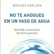 Libros de segunda mano: RICHARD CARLSON-NO TE AHOGUES EN UN VASO DE AGUA.DEBOLSILLO.CLAVE.2013.. Lote 90909995