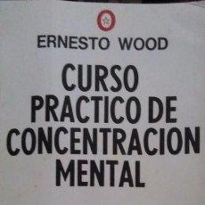 Libros de segunda mano: ERNESTO WOOD. CURSO PRÁCTICO DE CONCENTRACIÓN MENTAL. BUENOS AIRES. 1972.. Lote 92043935