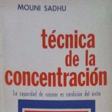 Libros de segunda mano: MOUNI SADHU. TECNICA DE LA CONCENTRACIÓN. BUENOS AIRES. 1971.. Lote 120380060